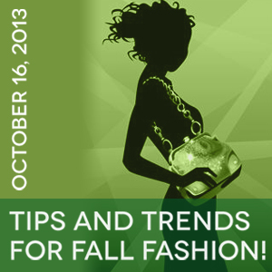 Past event: October 16, 2013: Tips and Trends for Fall Fashion!