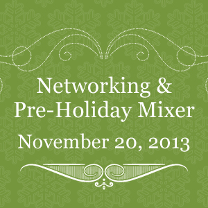 Past Event: November 20, 2013: Networking and Pre-Holiday Mixer