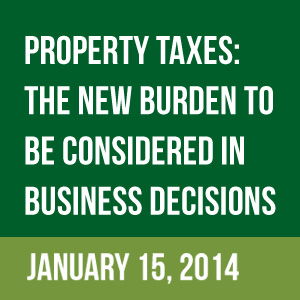 Past Event: January 15, 2014: Property Taxes: The New Burden to Be Considered In Business Decisions