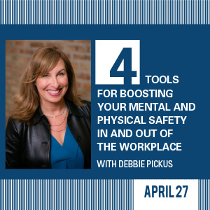 Past Event - April 27: 4 Tools for Boosting Your Mental and Physical Safety in and out of the Workplace