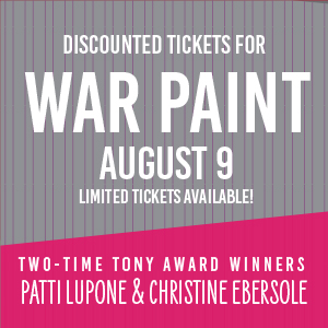 Past Event - August 9: 15 Tickets for War Paint at the Goodman Theatre