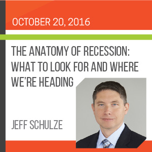 Past Event - October 20 - Anatomy of Recession: What to Look for and Where We're Heading