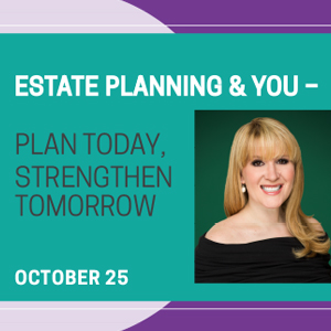 "Past Event: October 25 - Estate Planning & You – ""Plan Today, Strengthen Tomorrow"""