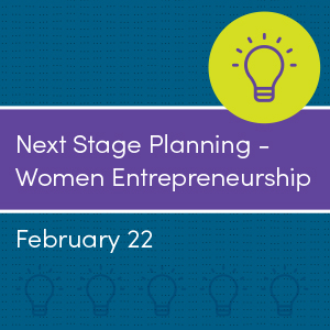 Past Event: February 22, 2018 - Next Stage Planning - Women Entrepreneurship