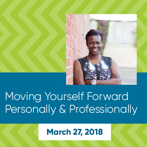 Past Event: March 27 - Moving Yourself Forward Personally & Professionally