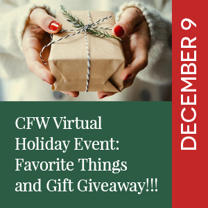 December 9 - CFW Virtual Holiday Event: Favorite Things and Gift Giveaway!!!