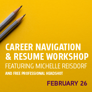 Past Event: February 26 - Career Navigation & Resume Workshop, featuring Michelle Reisdorf