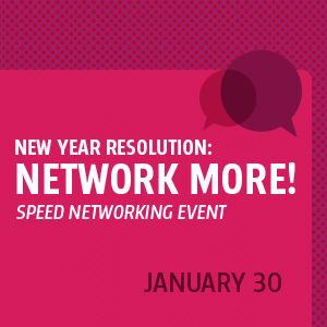 Past Event: January 30 -- NEW YEAR RESOLUTION – NETWORK MORE!  SPEED NETWORKING EVENT
