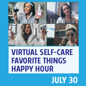 Past Event: July 30 - Virtual Self-Care Favorite Things Happy Hour