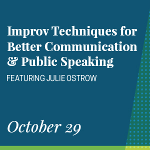 Past Event: October 29 - Improv Techniques for Better Communication & Public Speaking  featuring Julie Ostrow